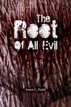 The Root of All Evil ebook by Sonya C. Dodd