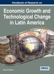 Handbook of Research on Economic Growth and Technological Change in Latin America ebook by Bryan Christiansen