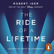 The Ride of a Lifetime - Lessons in Creative Leadership from 15 Years as CEO of the Walt Disney Company audiobook by Robert Iger