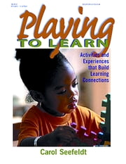 Playing to Learn - Activities and Experiences that Build Learning Connections ebook by Carol Seefeldt