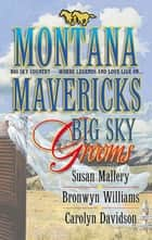 Big Sky Grooms - Spirit of the Wolf\As Good as Gold\The Gamble ebook by Susan Mallery, Bronwyn Williams, Carolyn Davidson