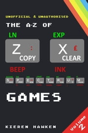 The A-Z of Sinclair ZX Spectrum Games: Volume 2 ebook by Kieren Hawken
