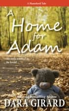 A Home for Adam ebook by Dara Girard