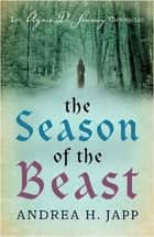 The Season of the Beast - The First Agnes de Souarcy Mystery ebook by Andrea Japp, Lorenza Garcia Lorenza Garcia