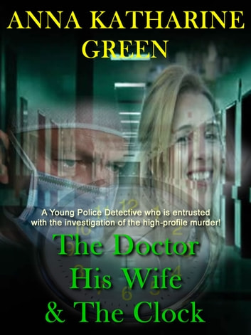 The Doctor, His Wife and The Clock ebook by Anna Katharine Green