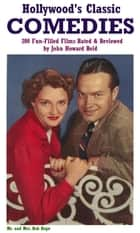 Hollywood's Classic Comedies: 200 Fun-Filled Films Rated & Reviewed ebook by John Howard Reid