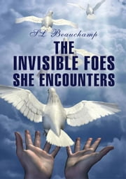 The Invisible Foes She Encounters ebook by SL Beauchamp