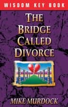 The Bridge Called Divorce ebook by Mike Murdock
