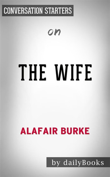 The Wife: by Alafair Burke | Conversation Starters ebook by Daily Books