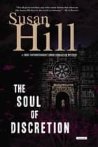 The Soul of Discretion: A Chief Superintendent Simon Serrailler Mystery ebook by Susan Hill