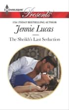 The Sheikh's Last Seduction ebook by Jennie Lucas