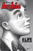 The Death of Archie - A Life Celebrated ebook by Paul Kupperberg