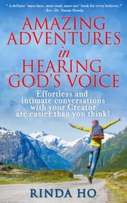 Amazing Adventures in Hearing God's Voice ebook by rinda Ho