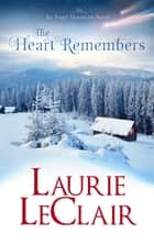 The Heart Remembers (An Angel Mountain Novel) ebook by Laurie LeClair