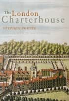 The London Charterhouse ebook by Stephen Porter