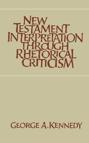 New Testament Interpretation Through Rhetorical Criticism ebook by George A. Kennedy