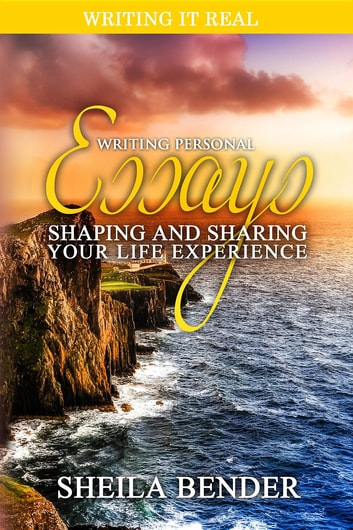 Writing Personal Essays - Shaping and Sharing Your Life Experience ebook by Sheila Bender