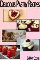 Delicious Pastry Recipes To Surprise Your Loved Ones ebook by Matt Cooker