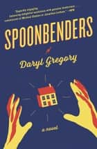 Spoonbenders - A novel ebook by Daryl Gregory