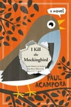 I Kill the Mockingbird ebook by Paul Acampora