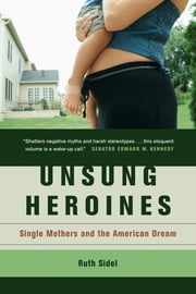Unsung Heroines - Single Mothers and the American Dream ebook by Ruth Sidel