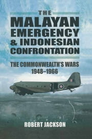The Malayan Emergency & Indonesian Confrontation - The Commonwealth's Wars 1948-1966 ebook by Robert jackson