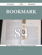 Bookmark 84 Success Secrets - 84 Most Asked Questions On Bookmark - What You Need To Know ebook by Willie Pena