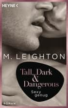 Tall, Dark & Dangerous - Sexy genug - Roman ebook by M. Leighton