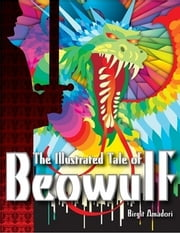 The Illustrated Tale of Beowulf ebook by Birgit Amadori