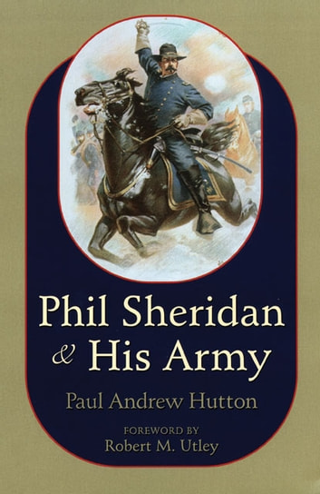 Phil Sheridan and His Army ebook by Paul Andrew Hutton