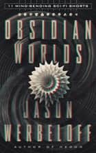Obsidian Worlds: 11 Mind-Bending Sci-Fi Shorts eBook by Jason Werbeloff