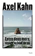 Entre deux mers ebook by Axel Kahn