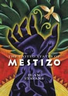 The United States of Mestizo ebook by Ilan Stavans
