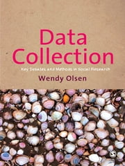 Data Collection - Key Debates and Methods in Social Research ebook by Dr Wendy Olsen
