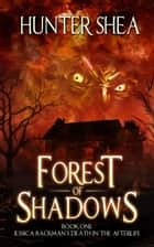 Forest of Shadows - Jessica Backman's Death in the Afterlife, #1 ebook by Hunter Shea