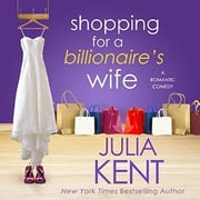 Shopping for a Billionaire's Wife audiobook by Julia Kent