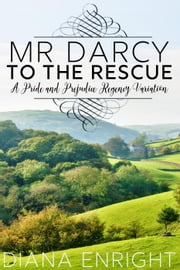 Mr. Darcy to the Rescue ebook by Diana Enright
