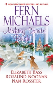 Making Spirits Bright ebook by Fern Michaels,Elizabeth Bass,Rosalind Noonan,Nan Rossiter