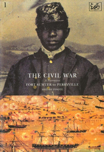 The Civil War Volume I - Fort Sumter to Perryville ebook by Shelby Foote