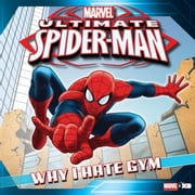 Ultimate Spider-Man: Why I Hate Gym Class - Based on the hit TV Show from Marvel Animation ebook by Marvel Press