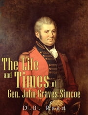 The Life and Times of Gen. John Graves Simcoe ebook by D.B. Read