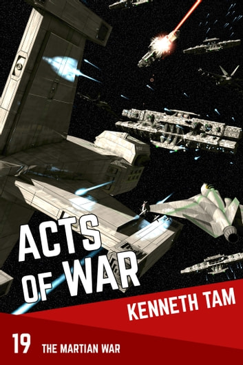 Acts Of War - The Martian War - 19 ebook by Kenneth Tam