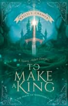 To Make a King ebook by Kristi Cramer
