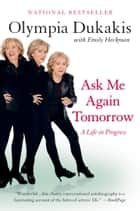 Ask Me Again Tomorrow ebook by Olympia Dukakis