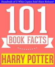 Harry Potter - 101 Amazingly True Facts You Didn't Know - Fun Facts and Trivia Tidbits Quiz Game Books ebook by G Whiz