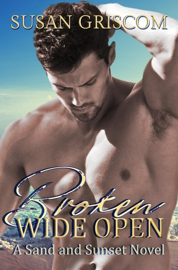 Broken Wide Open - Sand and Sunset Series, #1 ebook by Susan Griscom