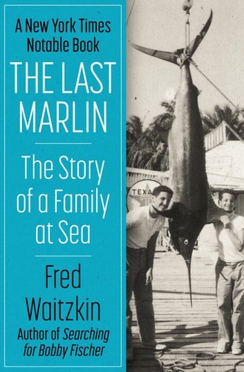 The Last Marlin - The Story of a Family at Sea ebook by Fred Waitzkin