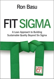 Fit Sigma - A Lean Approach to Building Sustainable Quality Beyond Six Sigma ebook by Ron Basu