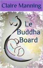 Le Buddha Board: L'Art de lâcher-prise ebook by Claire Manning