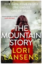 The Mountain Story ebook by Lori Lansens